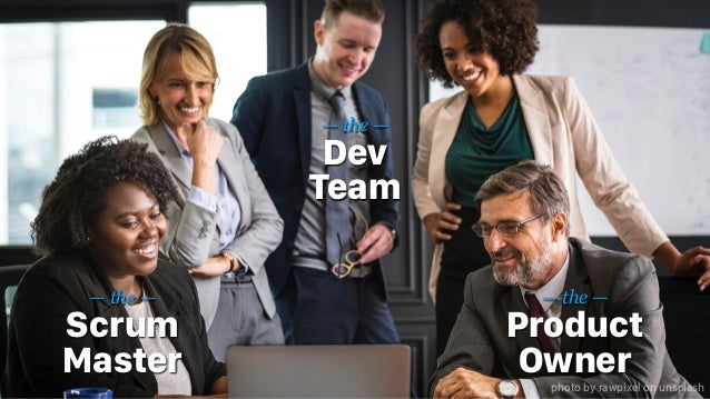 — the — Product Owner — the — Scrum Master — the — Dev Team photo by rawpixel on unsplash
