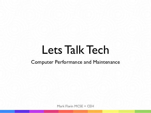 Lets Talk TechComputer Performance and Maintenance          Mark Flavin MCSE + CEH