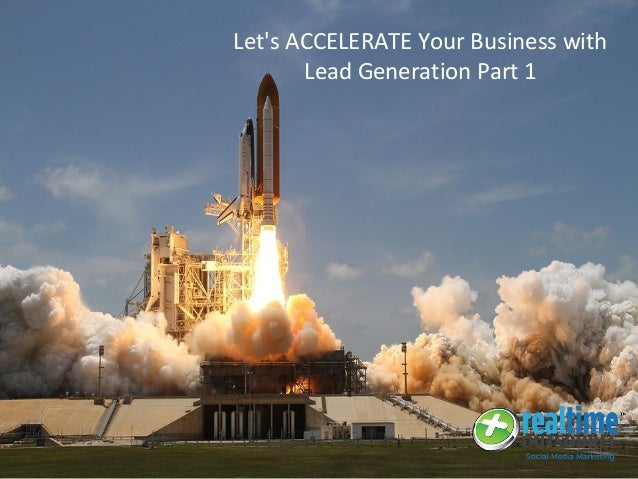 Let's ACCELERATE Your Business with Lead Generation Part 1