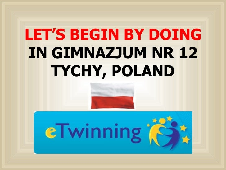 LET'S BEGIN BY DOING IN GIMNAZJUM NR 12 TYCHY, POLAND