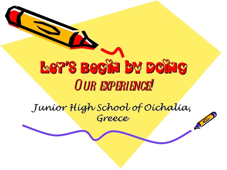 Let's Begin by Doing Our experience! Junior High School of Oichalia, Greece