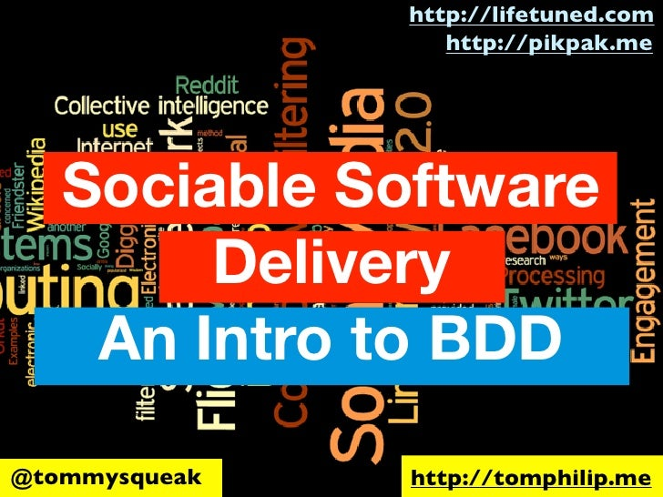 http://lifetuned.com                  http://pikpak.me   Sociable Software        Delivery    An Intro to BDD@tommysqueak ...