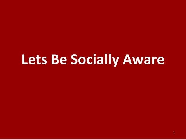 Lets Be Socially Aware 1