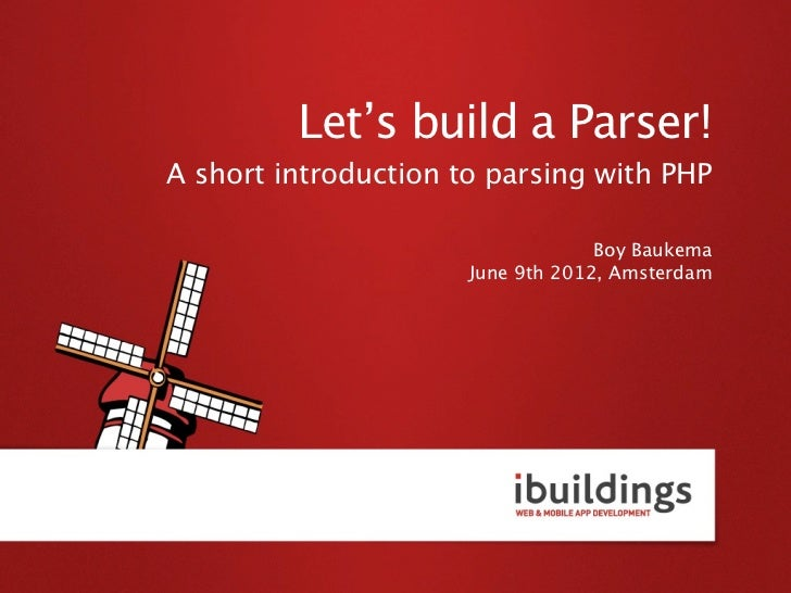 Let's build a Parser!A short introduction to parsing with PHP                                   Boy Baukema               ...