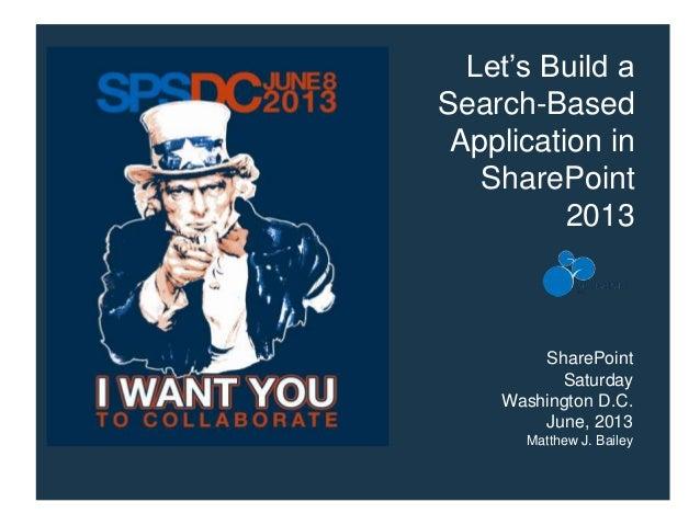 Let's Build aSearch-BasedApplication inSharePoint2013SharePointSaturdayWashington D.C.June, 2013Matthew J. Bailey