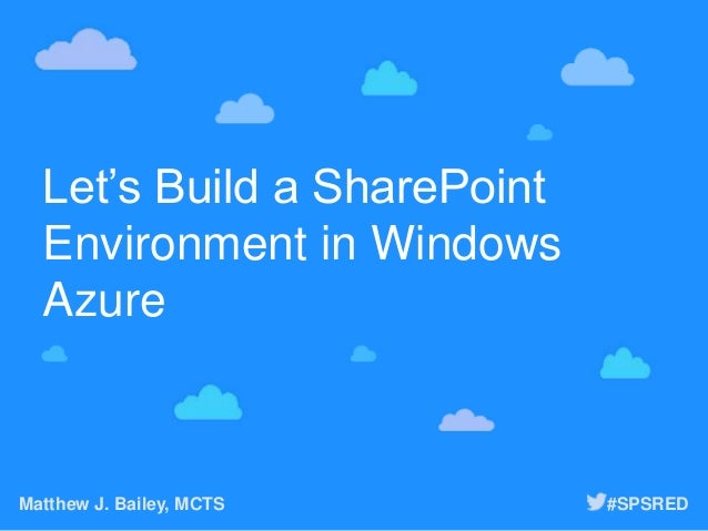 Let's Build a SharePoint Environment in Windows Azure Matthew J. Bailey, MCTS #SPSRED