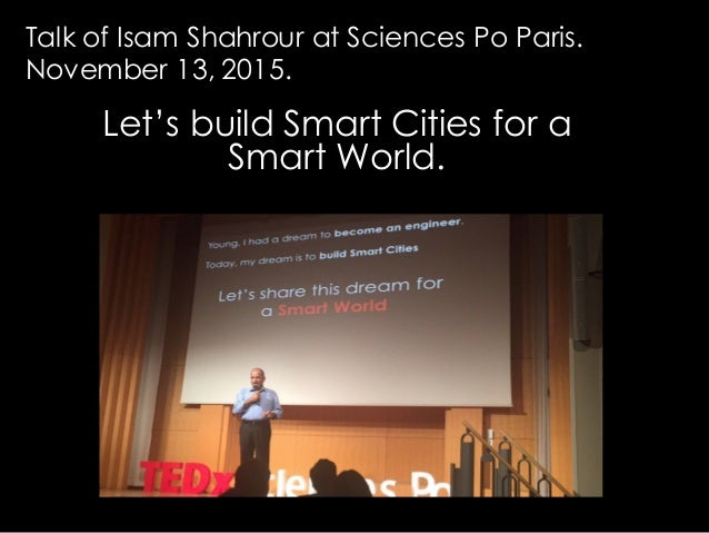 Let's build Smart Cities for a Smart World. Talk of Isam Shahrour at Sciences Po Paris. November 13, 2015.