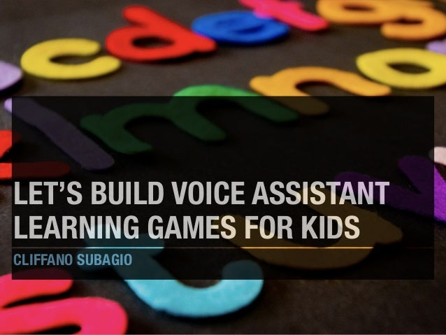 LET'S BUILD VOICE ASSISTANT LEARNING GAMES FOR KIDS CLIFFANO SUBAGIO