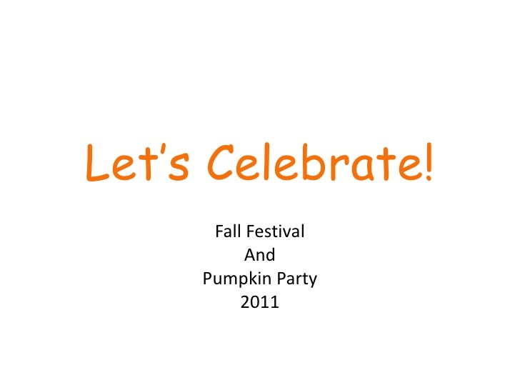 Let's Celebrate!      Fall Festival           And     Pumpkin Party          2011