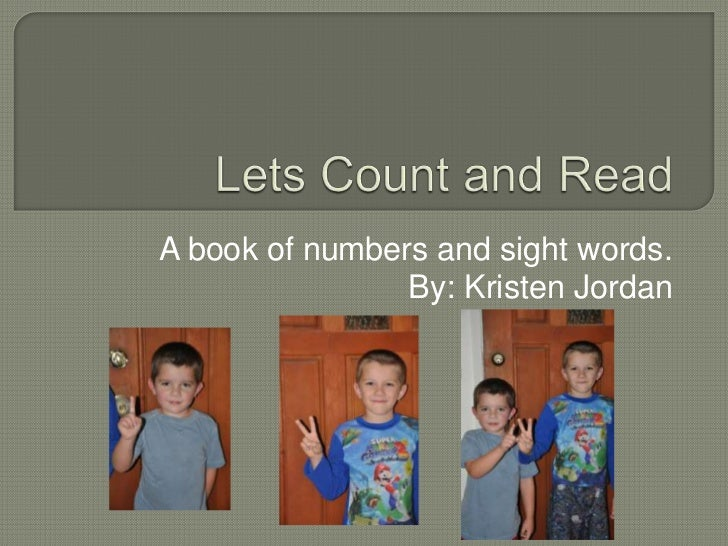 A book of numbers and sight words.                By: Kristen Jordan
