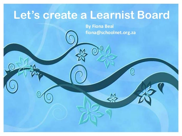 Let's create a Learnist Board By Fiona Beal fiona@schoolnet.org.za