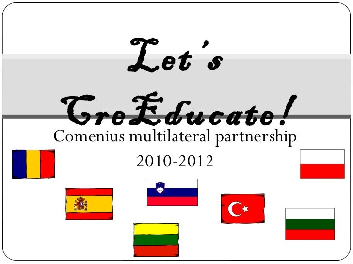 Comenius multilateral partnership 2010-2012 Let's CreEducate!