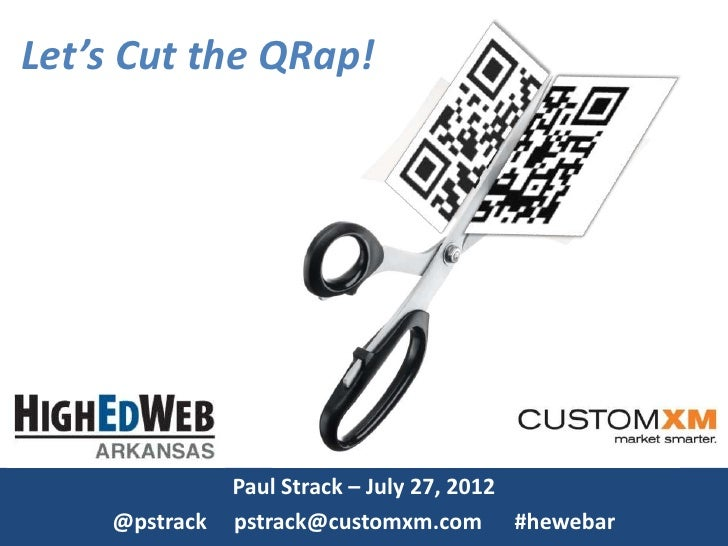 Let's Cut the QRap!               Paul Strack – July 27, 2012    @pstrack   pstrack@customxm.com #hewebar
