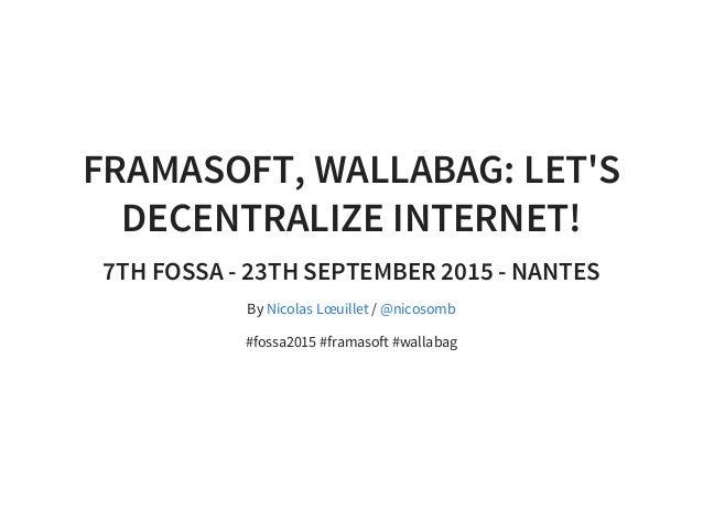FRAMASOFT, WALLABAG: LET'S DECENTRALIZE INTERNET! 7TH FOSSA - 23TH SEPTEMBER 2015 - NANTES By / #fossa2015 #framasoft #wal...