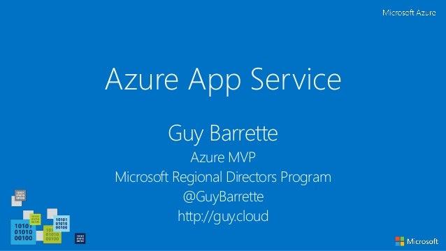 Azure App Service Guy Barrette Azure MVP Microsoft Regional Directors Program @GuyBarrette http://guy.cloud