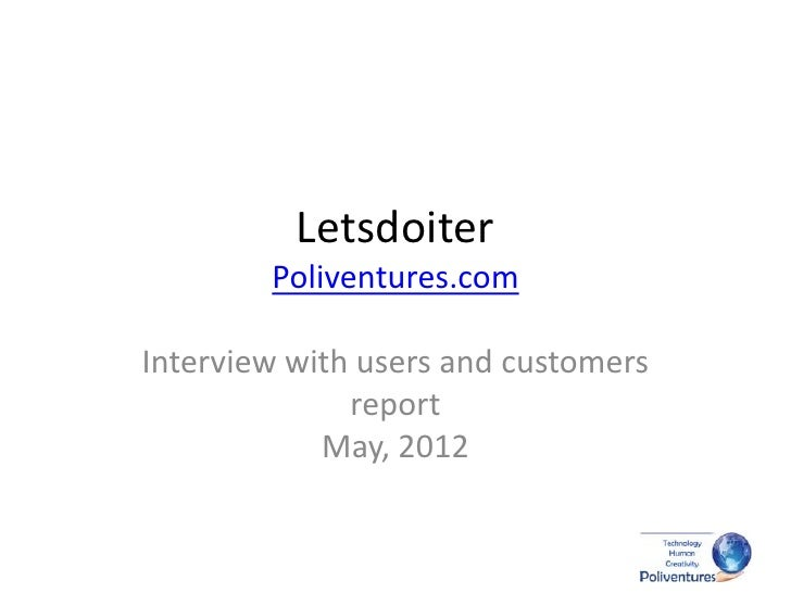 Letsdoiter        Poliventures.comInterview with users and customers              report            May, 2012