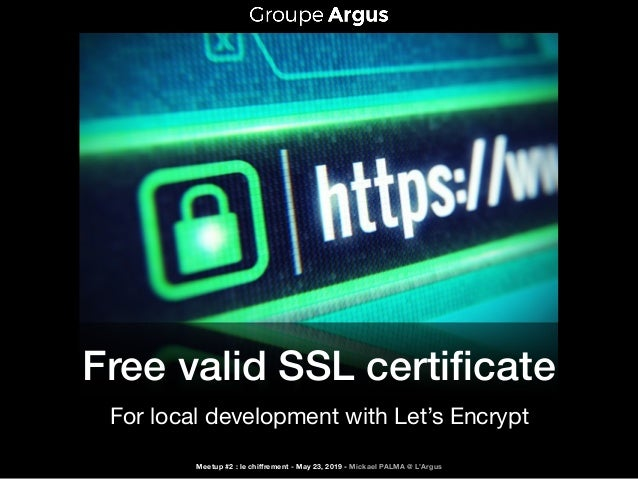 Free valid SSL certificate For local development with Let's Encrypt Meetup #2 : le chiffrement - May 23, 2019 - Mickael PALM...
