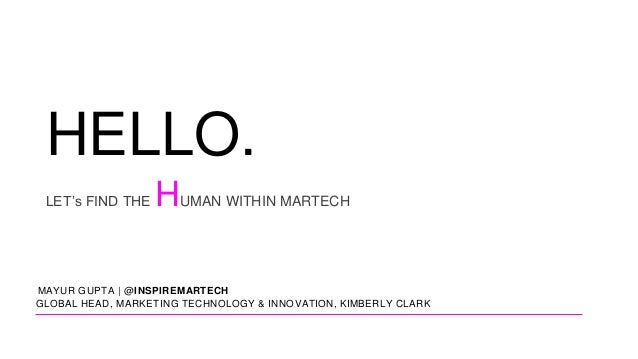 MAYUR GUPTA | @INSPIREMARTECH LET's FIND THE HUMAN WITHIN MARTECH GLOBAL HEAD, MARKETING TECHNOLOGY & INNOVATION, KIMBERLY...