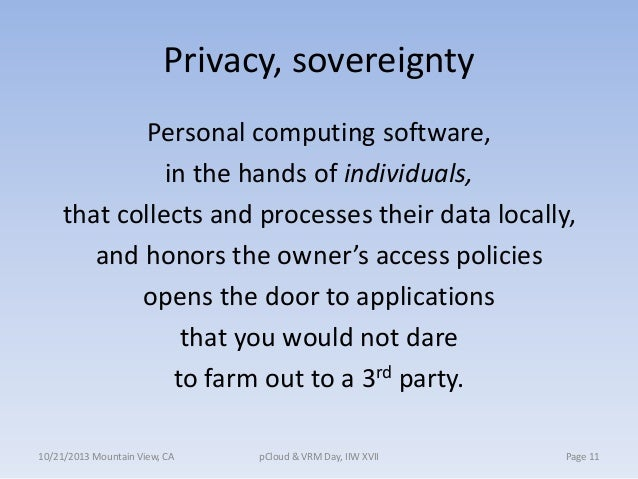 Privacy, sovereignty Personal computing software, in the hands of individuals, that collects and processes their data loca...