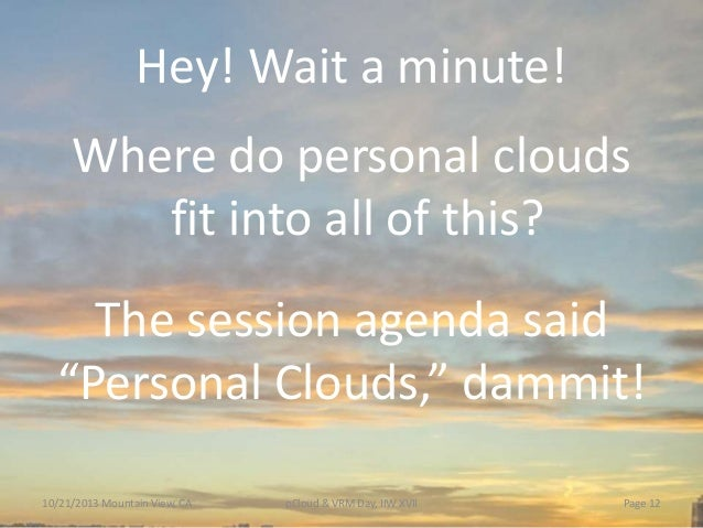 """Hey! Wait a minute! Where do personal clouds fit into all of this? The session agenda said """"Personal Clouds,"""" dammit! 10/2..."""