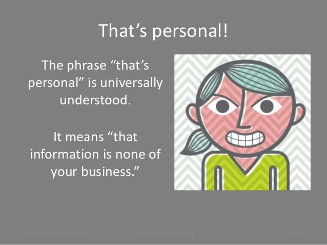 """That's personal! The phrase """"that's personal"""" is universally understood.  It means """"that information is none of your busin..."""