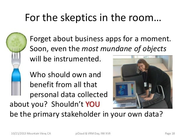For the skeptics in the room… Forget about business apps for a moment. Soon, even the most mundane of objects will be inst...
