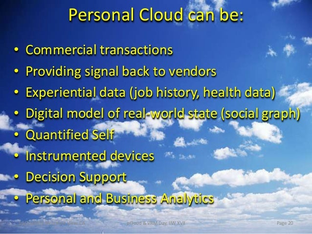 Personal Cloud can be: • • • • • • • •  Commercial transactions Providing signal back to vendors Experiential data (job hi...