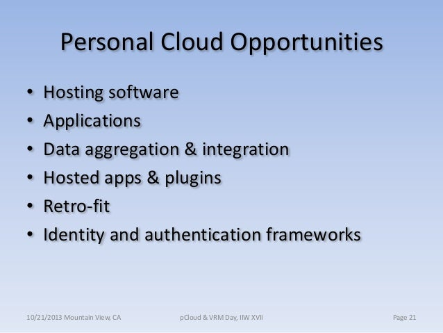 Personal Cloud Opportunities • • • • • •  Hosting software Applications Data aggregation & integration Hosted apps & plugi...