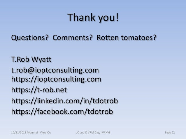 Thank you! Questions? Comments? Rotten tomatoes? T.Rob Wyatt t.rob@ioptconsulting.com https://ioptconsulting.com https://t...
