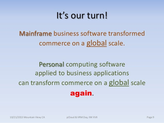 It's our turn! Mainframe business software transformed commerce on a global scale. Personal computing software applied to ...
