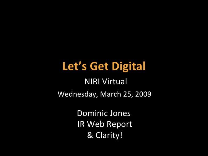 Let's Get Digital Dominic Jones  IR Web Report & Clarity! NIRI Virtual Wednesday, March 25, 2009