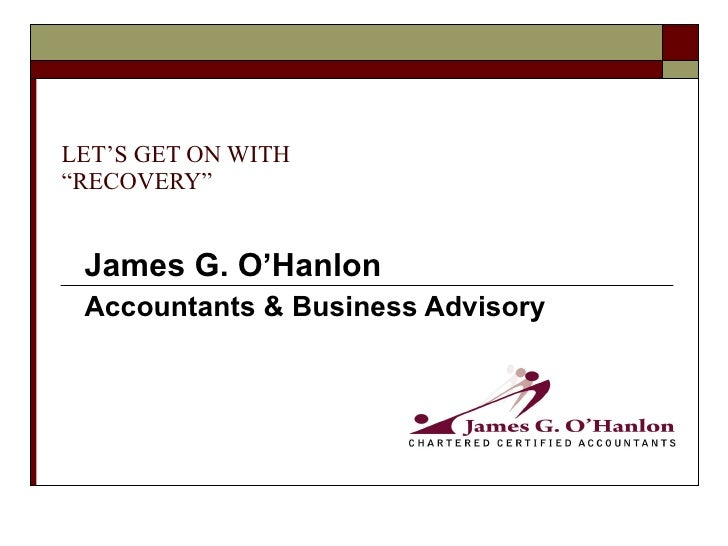 """LET'S GET ON WITH """"RECOVERY"""" James G. O'Hanlon Accountants & Business Advisory"""
