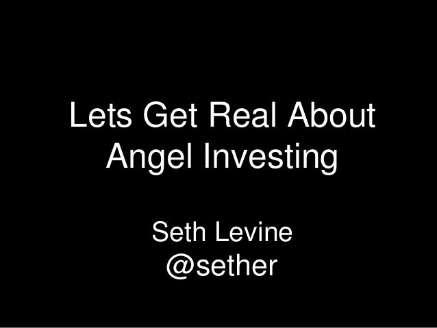 Lets Get Real About Angel Investing Seth Levine @sether
