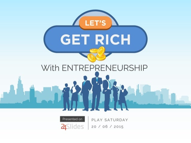 "' LET'S K     GETRICH  1"" v  With ENTREPRENEURSHIP ' 0     PLAY SATURDAY  m 20 /  06 /  2015"