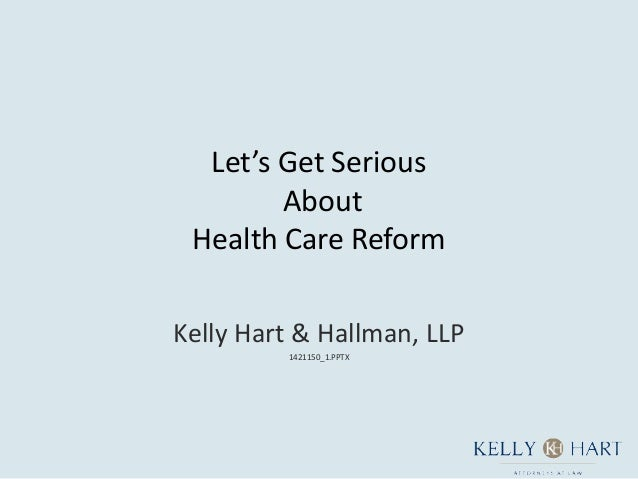 Let's Get Serious        About Health Care ReformKelly Hart & Hallman, LLP         1421150_1.PPTX