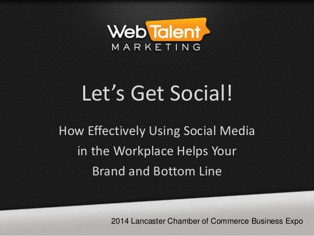 Let's Get Social!  How Effectively Using Social Media  in the Workplace Helps Your  Brand and Bottom Line  2014 Lancaster ...