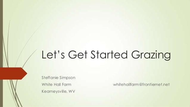 Let's Get Started Grazing Steffanie Simpson White Hall Farm  Kearneysville, WV  whitehallfarm@frontiernet.net