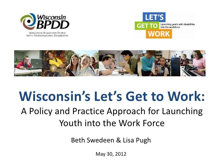 Wisconsin's Let's Get to Work:A Policy and Practice Approach for Launching          Youth into the Work Force            B...