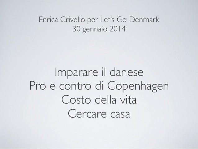 Enrica Crivello per Let's Go Denmark 30 gennaio 2014  Imparare il danese Pro e contro di Copenhagen Costo della vita Cerca...