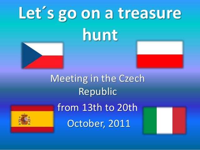 Let´s go on a treasurehuntMeeting in the CzechRepublicfrom 13th to 20thOctober, 2011