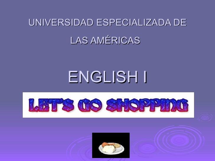 UNIVERSIDAD ESPECIALIZADA DE LAS AMÉRICAS   ENGLISH I