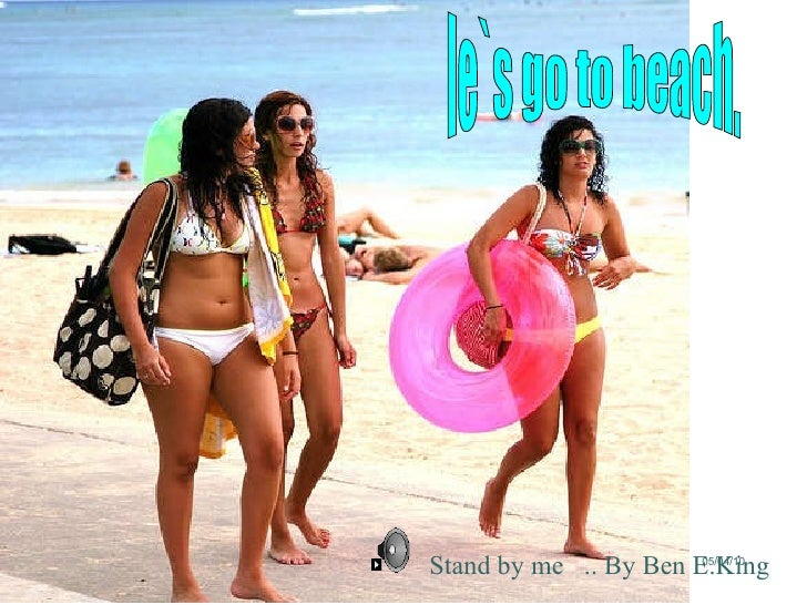 le`s go to beach. Stand by me  .. By Ben E.King