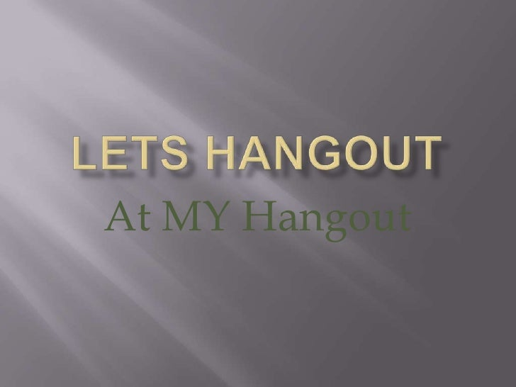 At MY Hangout