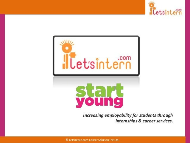 © Letsintern.com Career Solution Pvt Ltd. Increasing employability for students through internships & career services.