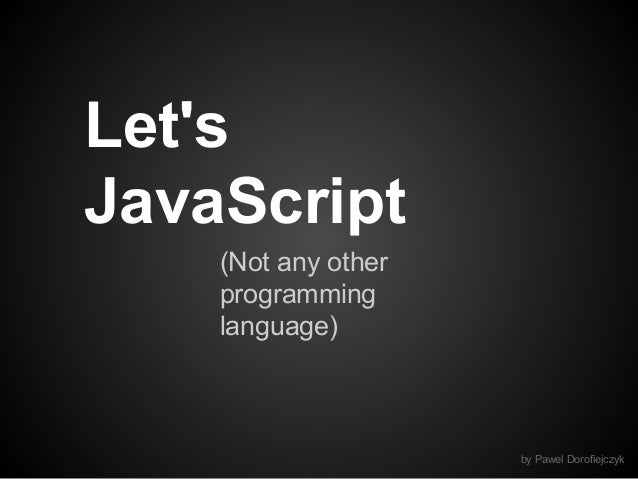 Let's JavaScript (Not any other programming language)  by Pawel Dorofiejczyk