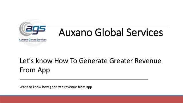 Auxano Global Services Let's know How To Generate Greater Revenue From App Want to know how generate revenue from app
