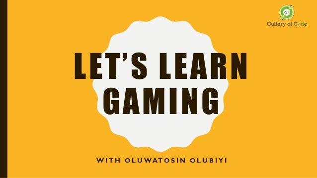 LET'S LEARN GAMING W I T H O L U WATO S I N O L U B I Y I