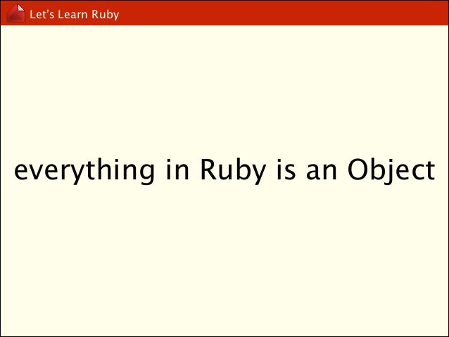 Let's Learn Ruby  object = state+ behavior