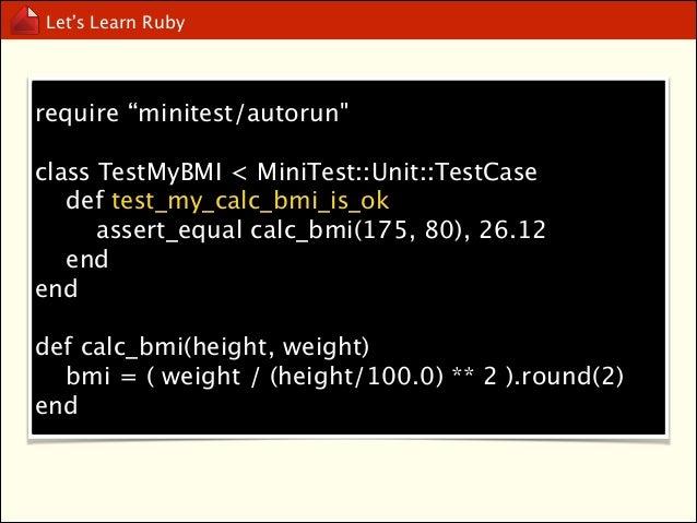 """Let's Learn Ruby  require """"minitest/autorun""""  describe """"test my bmi calculator"""" do it """"should calc the correct bmi"""" do cal..."""