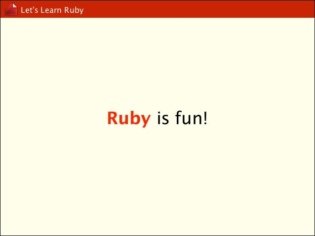 Let's Learn Ruby  The only limitation is your imagination.